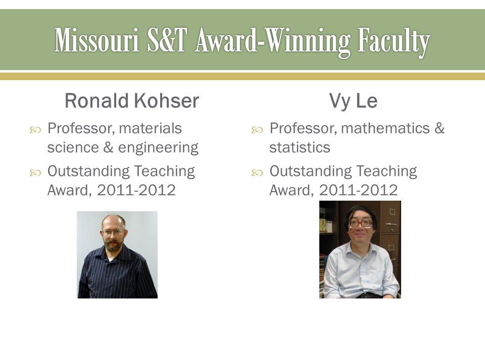 Ronald Kohser  Professor, materials science & engineering  Outstanding Teaching Award, 2011-2012 Vy Le  Professor, mathematics & statistics  Outst