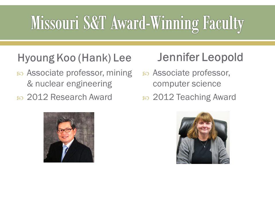 Hyoung Koo (Hank) Lee  Associate professor, mining & nuclear engineering  2012 Research Award Jennifer Leopold  Associate professor, computer scien