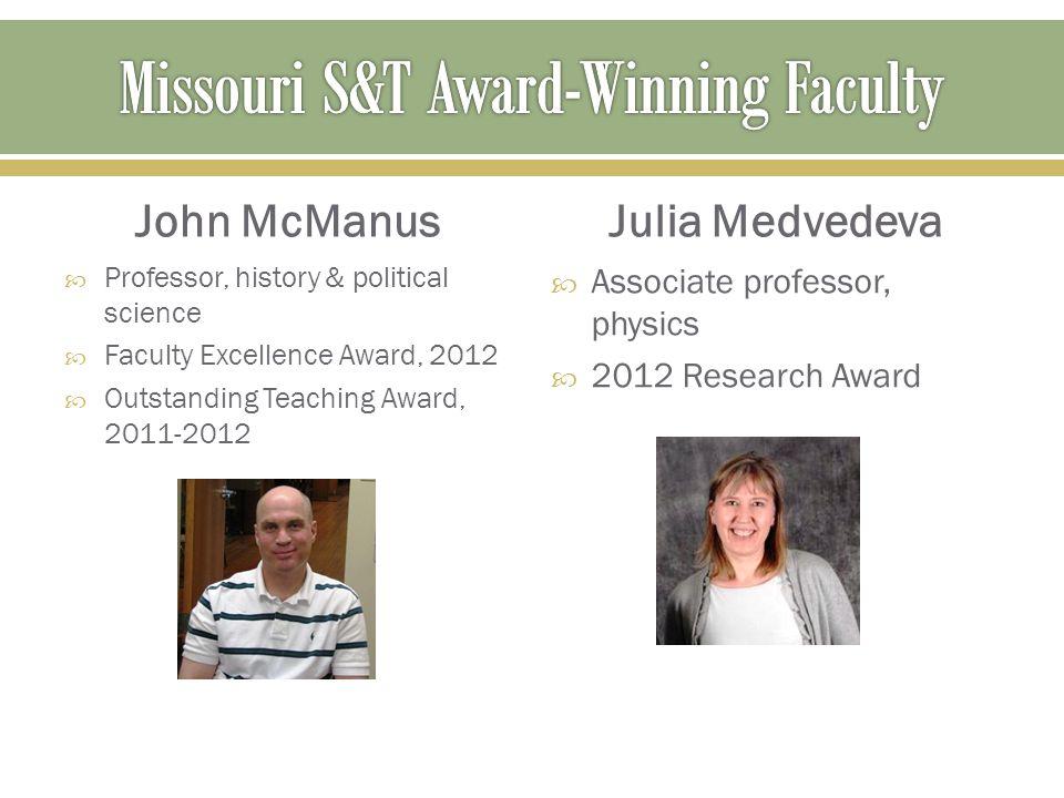 John McManus  Professor, history & political science  Faculty Excellence Award, 2012  Outstanding Teaching Award, 2011-2012 Julia Medvedeva  Assoc