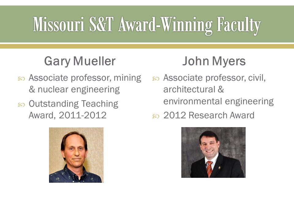 Gary Mueller  Associate professor, mining & nuclear engineering  Outstanding Teaching Award, 2011-2012 John Myers  Associate professor, civil, arch