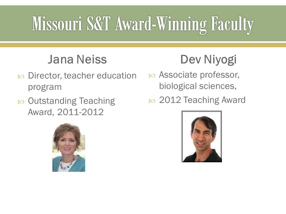 Jana Neiss  Director, teacher education program  Outstanding Teaching Award, 2011-2012 Dev Niyogi  Associate professor, biological sciences,  2012