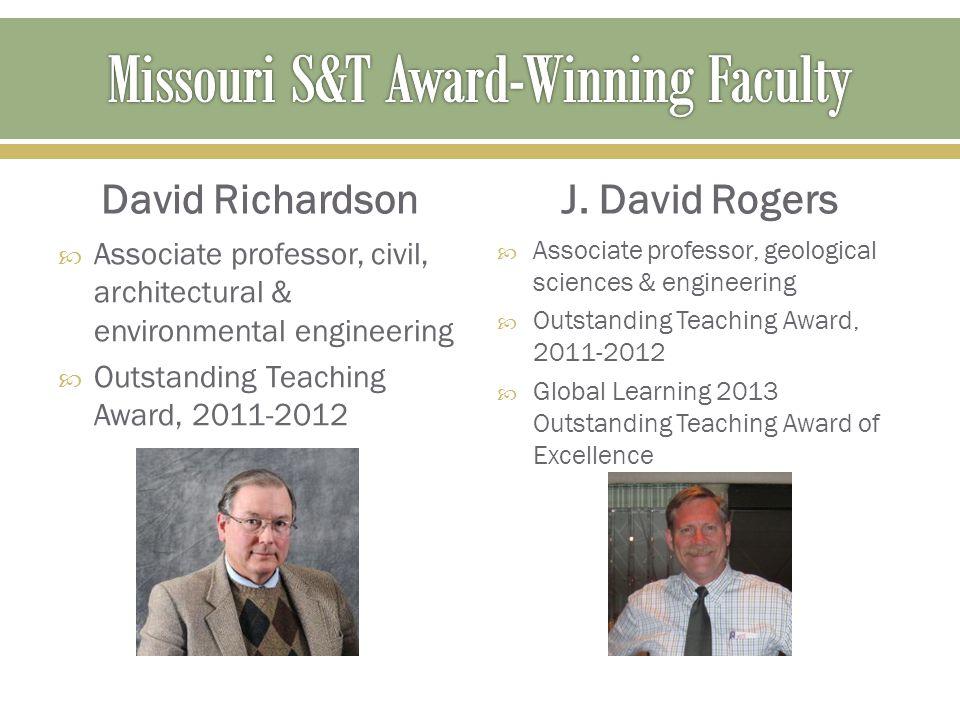 David Richardson  Associate professor, civil, architectural & environmental engineering  Outstanding Teaching Award, 2011-2012 J. David Rogers  Ass
