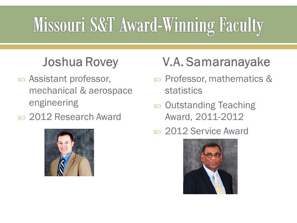 Joshua Rovey  Assistant professor, mechanical & aerospace engineering  2012 Research Award V.A. Samaranayake  Professor, mathematics & statistics 