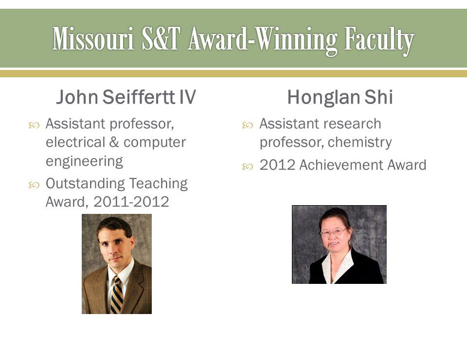 John Seiffertt IV  Assistant professor, electrical & computer engineering  Outstanding Teaching Award, 2011-2012 Honglan Shi  Assistant research pr