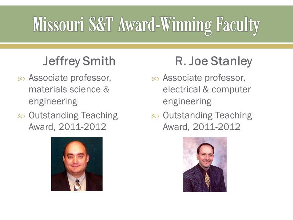 Jeffrey Smith  Associate professor, materials science & engineering  Outstanding Teaching Award, 2011-2012 R. Joe Stanley  Associate professor, ele