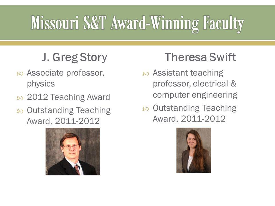 J. Greg Story  Associate professor, physics  2012 Teaching Award  Outstanding Teaching Award, 2011-2012 Theresa Swift  Assistant teaching professo