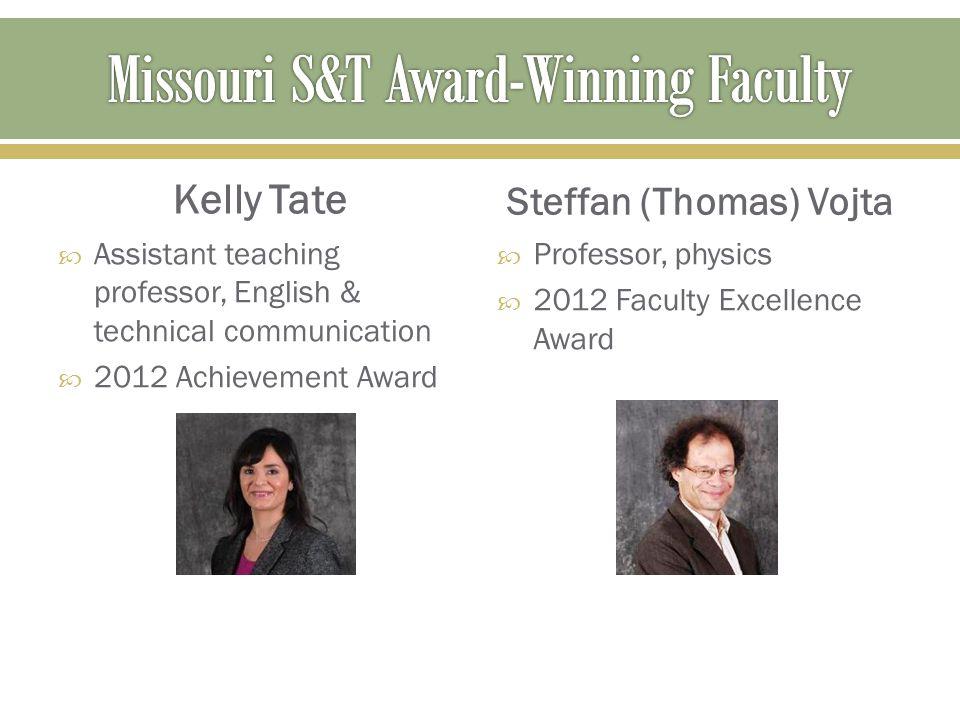 Kelly Tate  Assistant teaching professor, English & technical communication  2012 Achievement Award Steffan (Thomas) Vojta  Professor, physics  20
