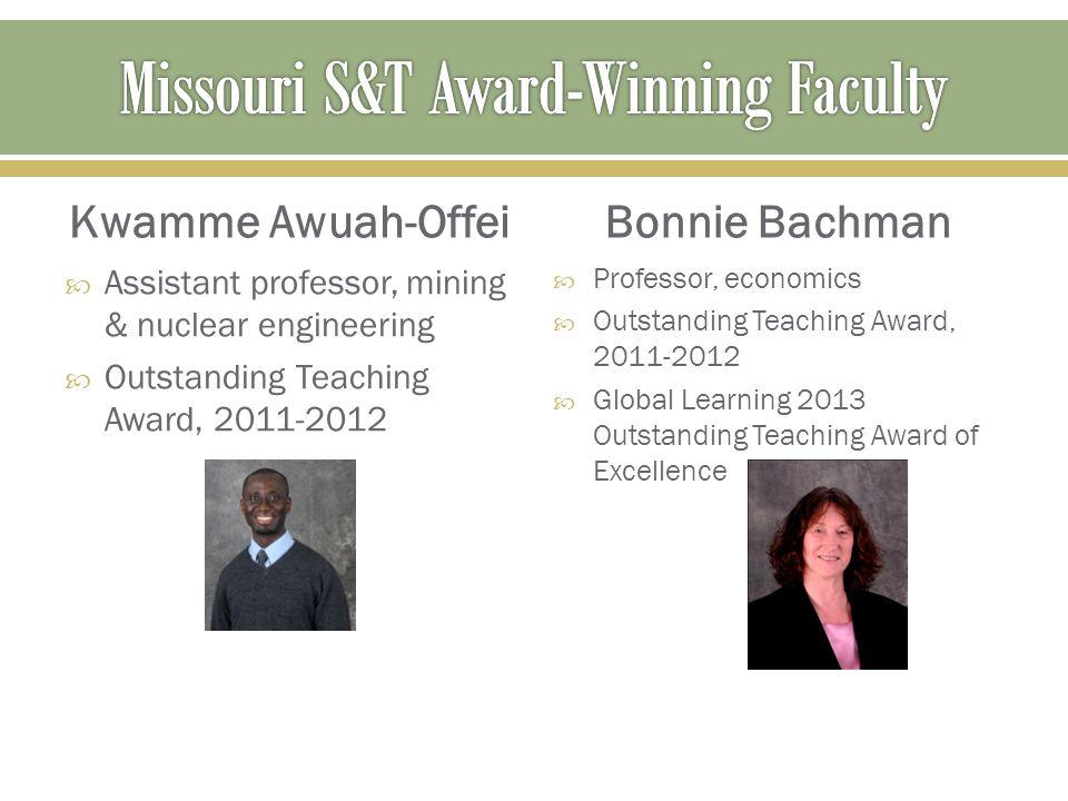Kwamme Awuah-Offei  Assistant professor, mining & nuclear engineering  Outstanding Teaching Award, 2011-2012 Bonnie Bachman  Professor, economics 