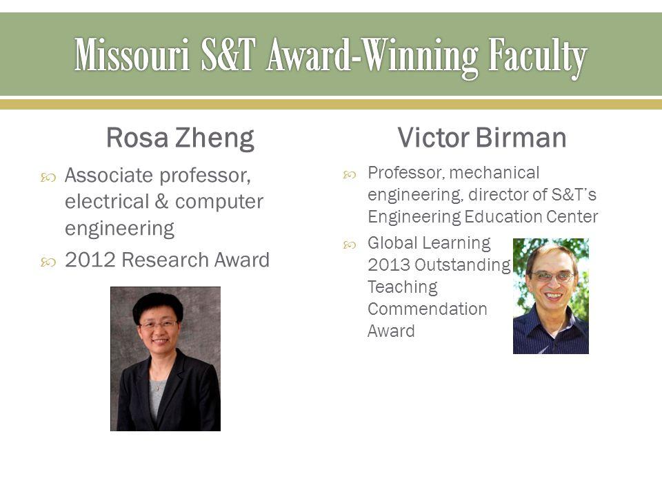 Rosa Zheng  Associate professor, electrical & computer engineering  2012 Research Award Victor Birman  Professor, mechanical engineering, director