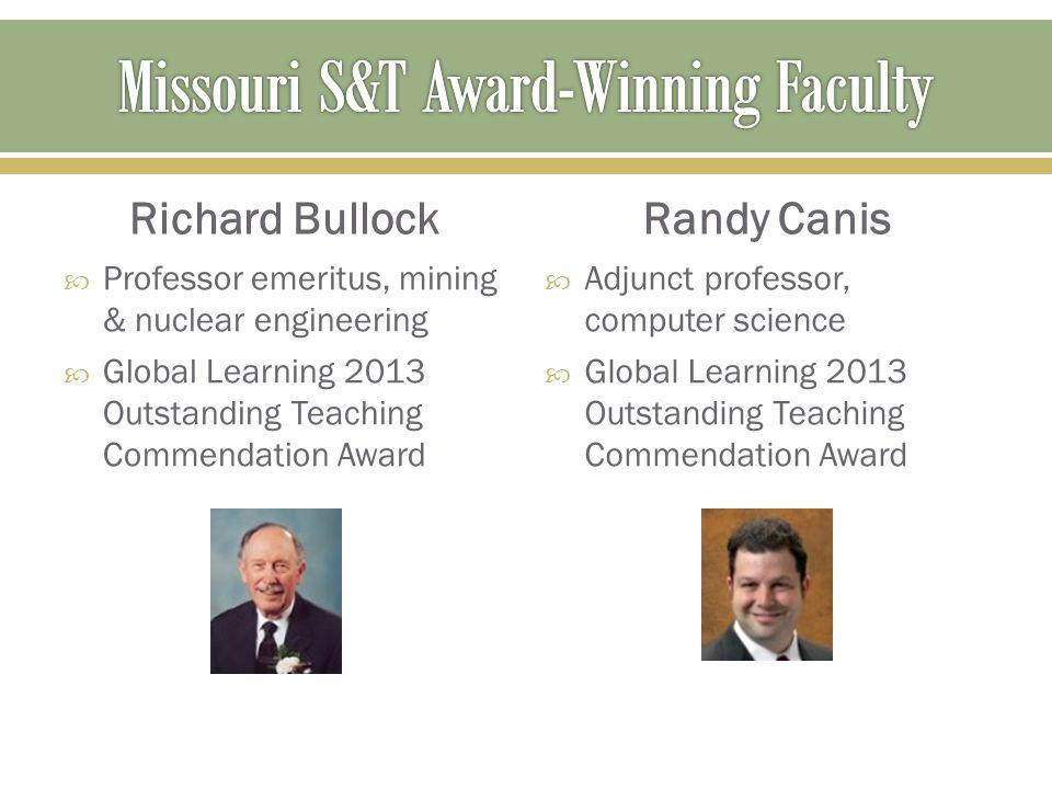 Richard Bullock  Professor emeritus, mining & nuclear engineering  Global Learning 2013 Outstanding Teaching Commendation Award Randy Canis  Adjunc
