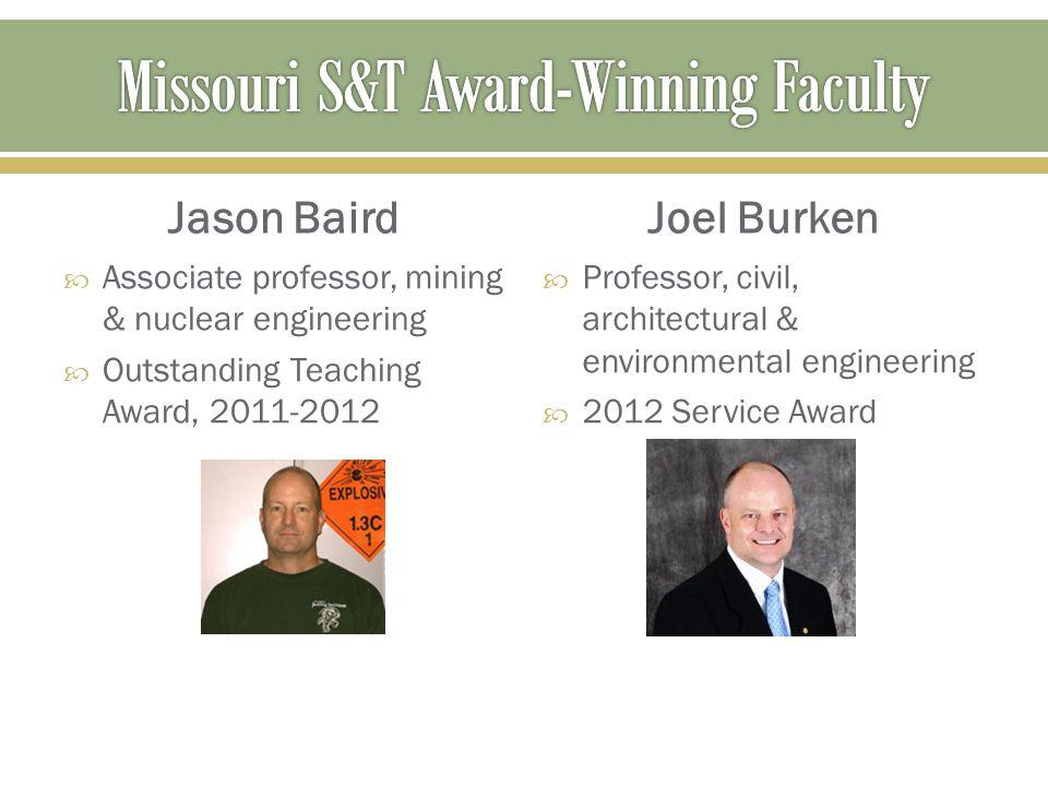 Jason Baird  Associate professor, mining & nuclear engineering  Outstanding Teaching Award, 2011-2012 Joel Burken  Professor, civil, architectural
