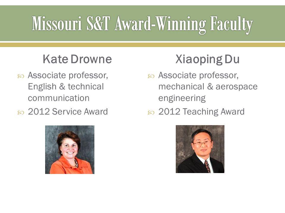 Kate Drowne  Associate professor, English & technical communication  2012 Service Award Xiaoping Du  Associate professor, mechanical & aerospace en