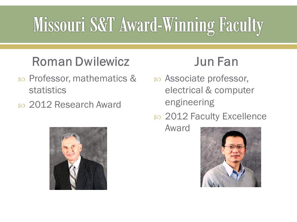 Roman Dwilewicz  Professor, mathematics & statistics  2012 Research Award Jun Fan  Associate professor, electrical & computer engineering  2012 Fa