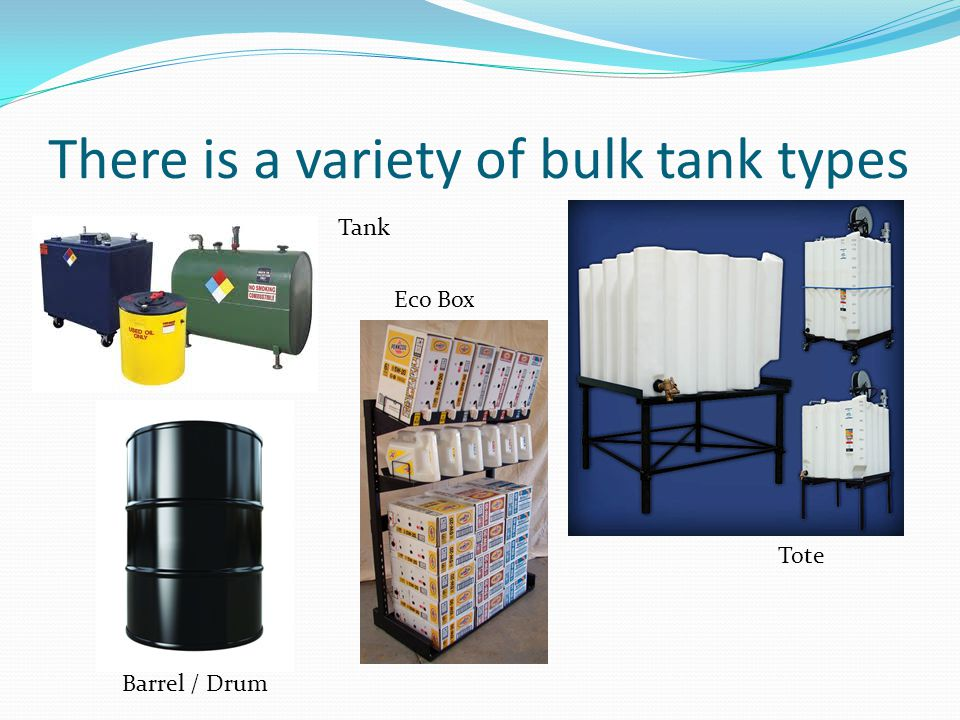 There is a variety of bulk tank types Tote Barrel / Drum Eco Box Tank