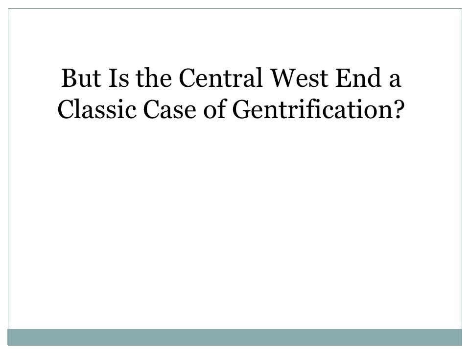 But Is the Central West End a Classic Case of Gentrification?