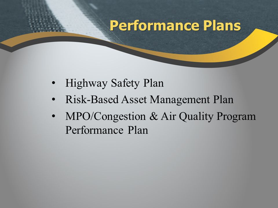 Highway Safety Plan Risk-Based Asset Management Plan MPO/Congestion & Air Quality Program Performance Plan Performance Plans