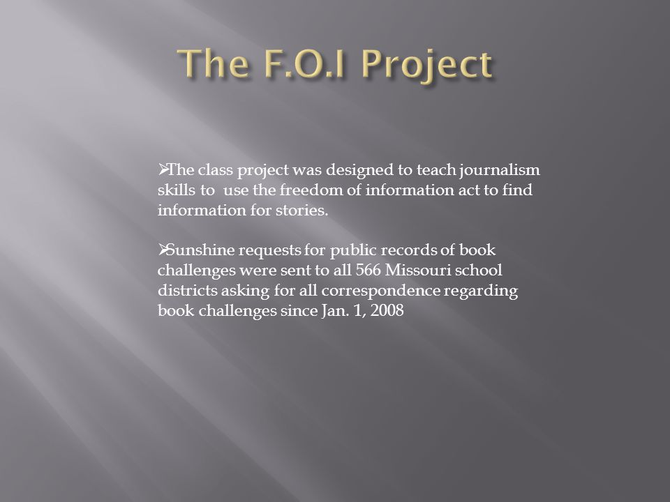  The class project was designed to teach journalism skills to use the freedom of information act to find information for stories.
