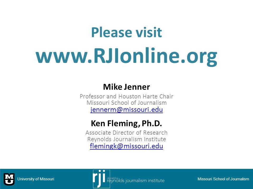 Please visit www.RJIonline.org Mike Jenner Professor and Houston Harte Chair Missouri School of Journalism jennerm@missouri.edu jennerm@missouri.edu Ken Fleming, Ph.D.