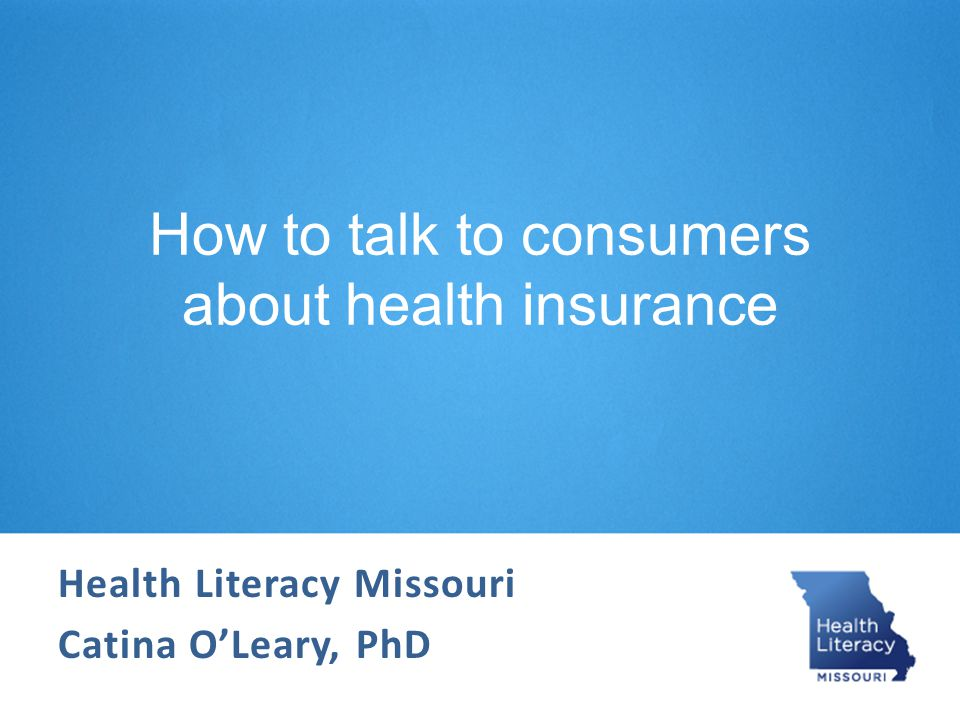 Empower consumers Ask open-ended questions: What or Why How do I guide consumers through health insurance materials?