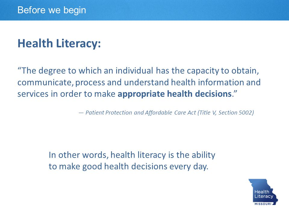"Health Literacy: ""The degree to which an individual has the capacity to obtain, communicate, process and understand health information and services in"