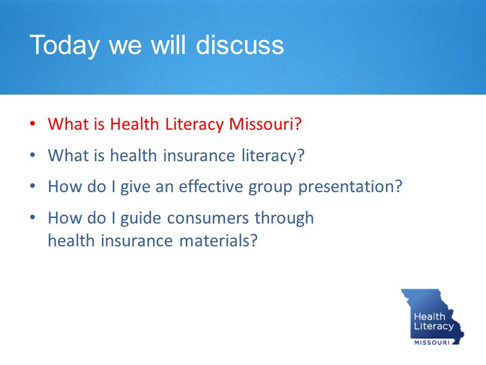 Takeaways 1.Assume everyone has difficulty understanding health insurance 2.Use plain language and explain health insurance terms 3.Explain what numbers mean 4.Empower consumers a.Open ended-questions b.Provide materials c.Summarize How do I guide consumers through health insurance material?