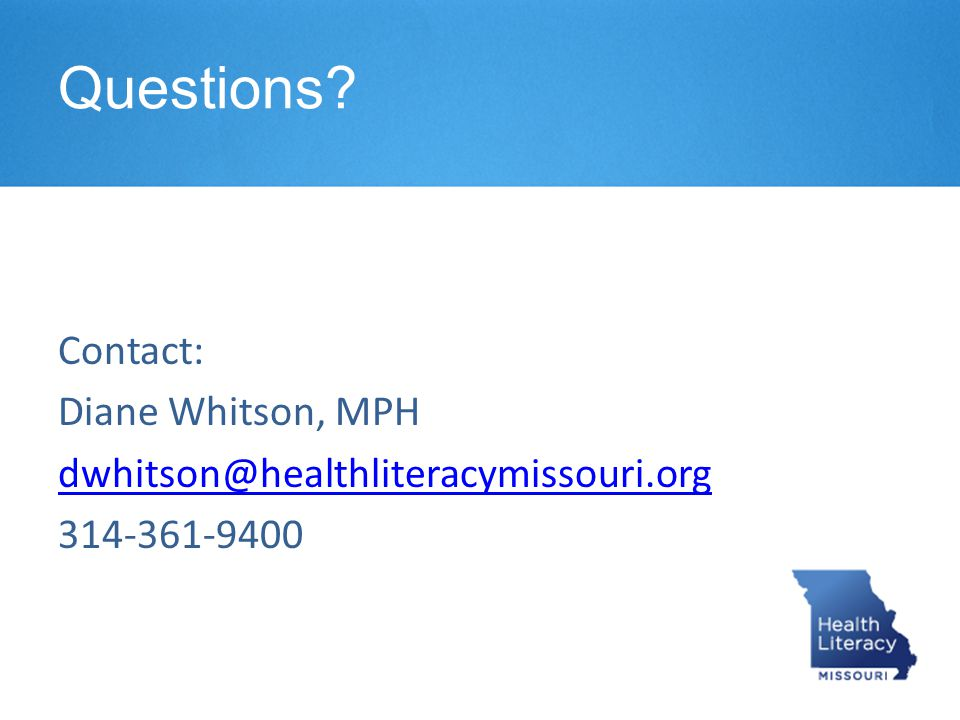 Questions? Contact: Diane Whitson, MPH dwhitson@healthliteracymissouri.org 314-361-9400