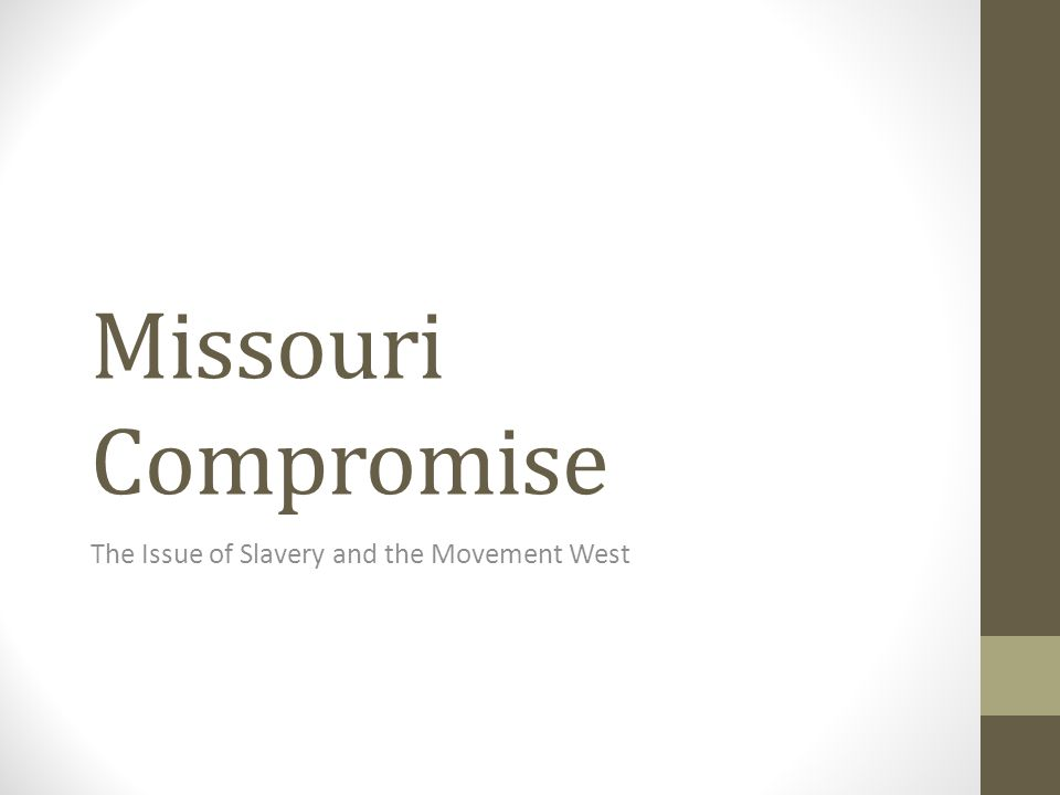 Missouri Compromise The Issue of Slavery and the Movement West