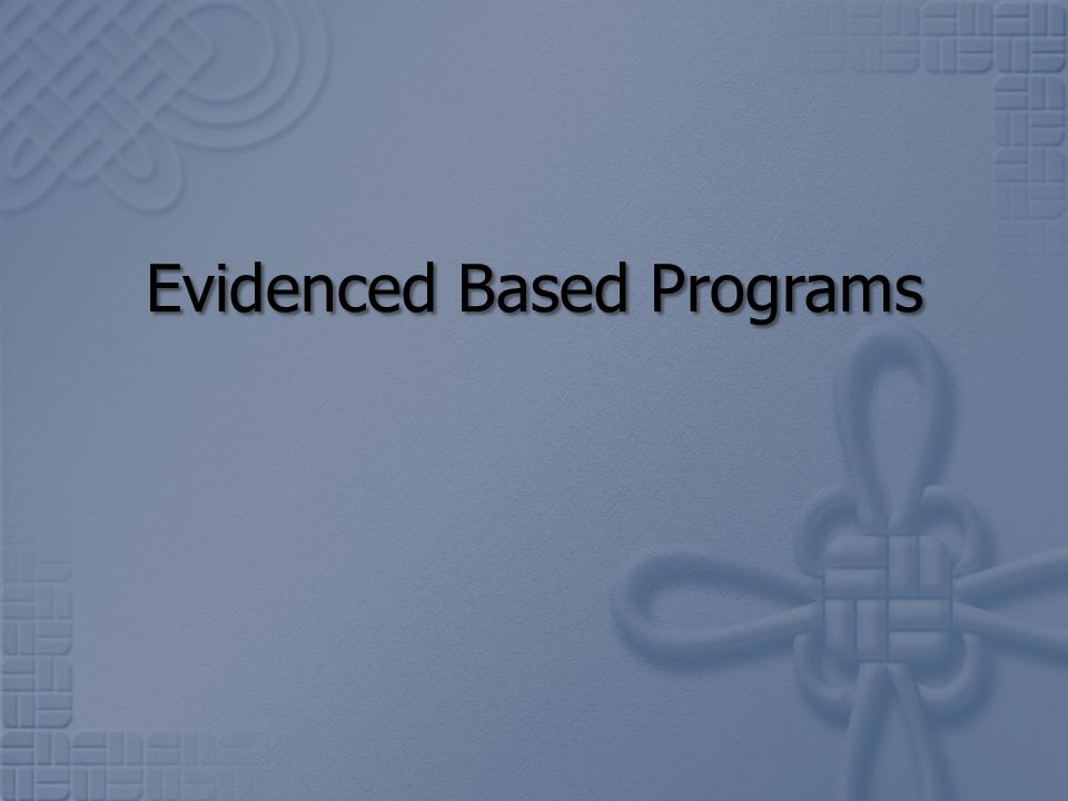 Evidenced Based Programs