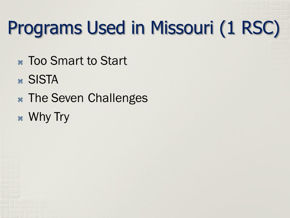  Too Smart to Start  SISTA  The Seven Challenges  Why Try Programs Used in Missouri (1 RSC)