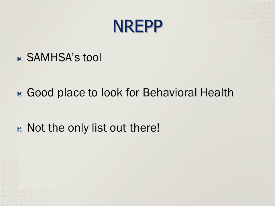 NREPP  SAMHSA's tool  Good place to look for Behavioral Health  Not the only list out there!