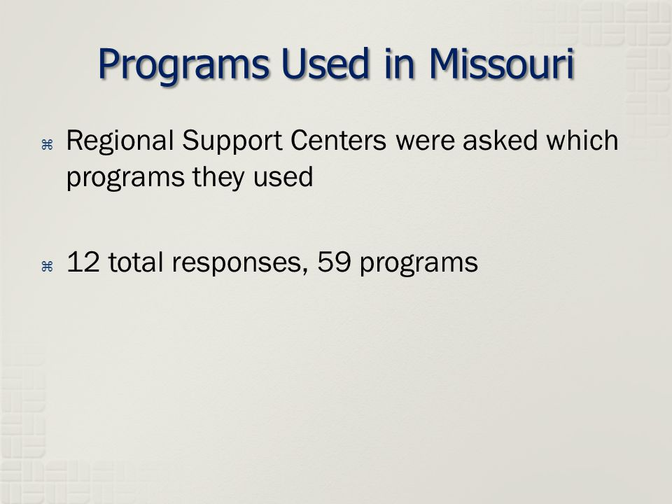 Programs Used in Missouri  Regional Support Centers were asked which programs they used  12 total responses, 59 programs