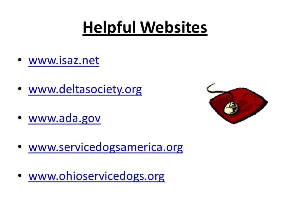 Helpful Websites www.isaz.net www.deltasociety.org www.ada.gov www.servicedogsamerica.org www.ohioservicedogs.org