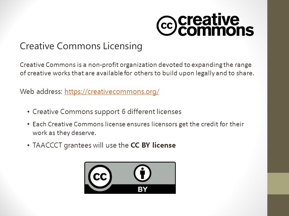Creative Commons Licensing Creative Commons is a non-profit organization devoted to expanding the range of creative works that are available for others to build upon legally and to share.