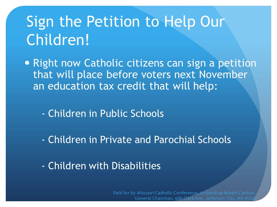 Sign the Petition to Help Our Children! Right now Catholic citizens can sign a petition that will place before voters next November an education tax c
