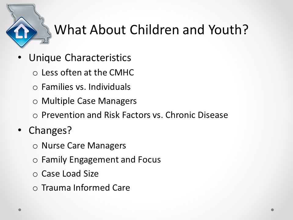What About Children and Youth. Unique Characteristics o Less often at the CMHC o Families vs.