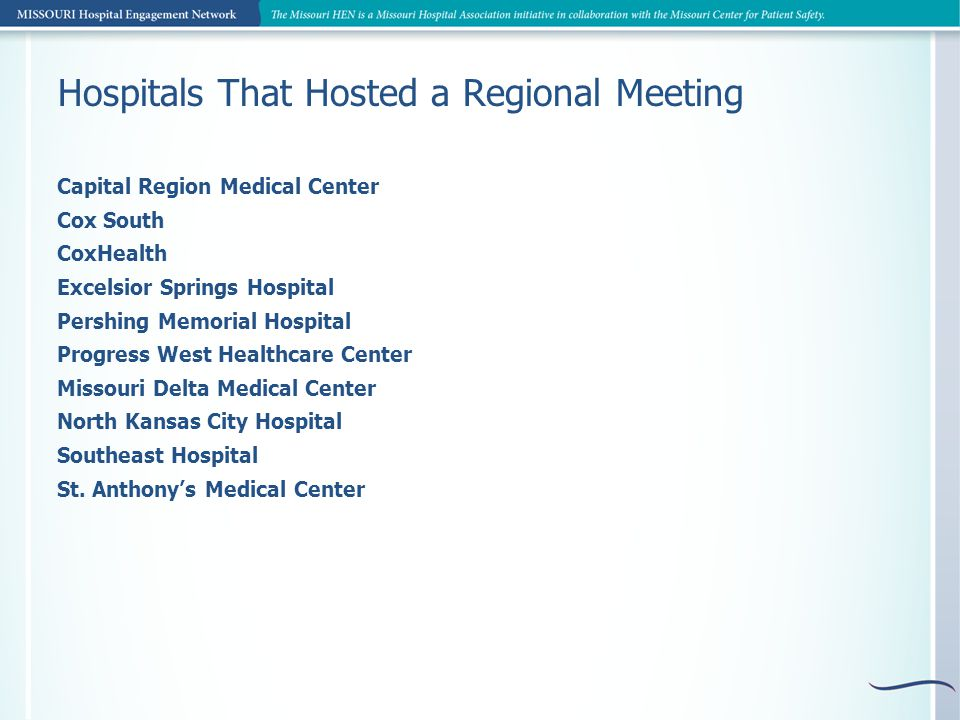 Hospitals That Hosted a Regional Meeting Capital Region Medical Center Cox South CoxHealth Excelsior Springs Hospital Pershing Memorial Hospital Progress West Healthcare Center Missouri Delta Medical Center North Kansas City Hospital Southeast Hospital St.