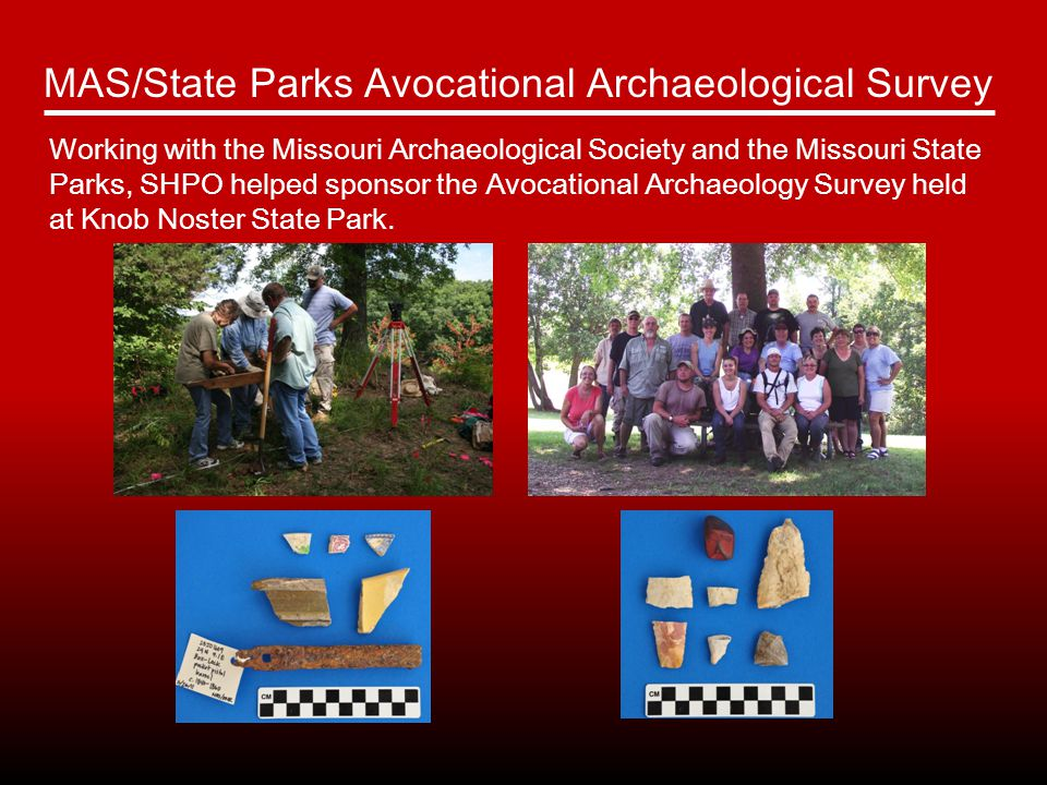 MAS/State Parks Avocational Archaeological Survey Working with the Missouri Archaeological Society and the Missouri State Parks, SHPO helped sponsor the Avocational Archaeology Survey held at Knob Noster State Park.