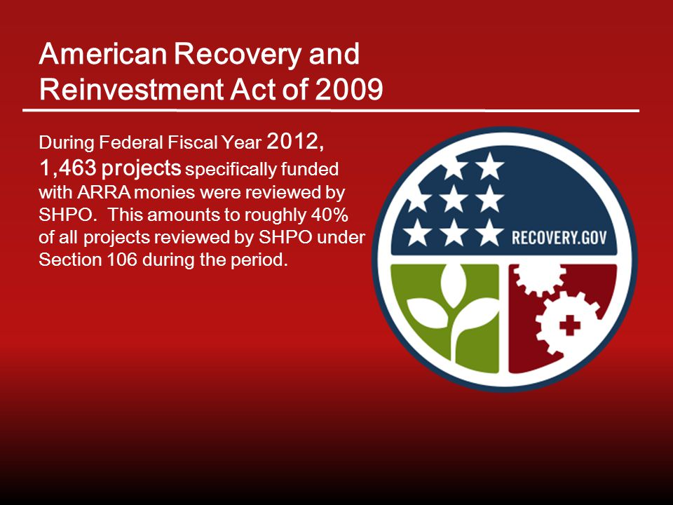 During Federal Fiscal Year 2012, 1,463 projects specifically funded with ARRA monies were reviewed by SHPO.