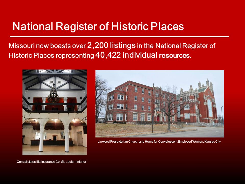 Missouri now boasts over 2,200 listings in the National Register of Historic Places representing 40,422 individual resources.