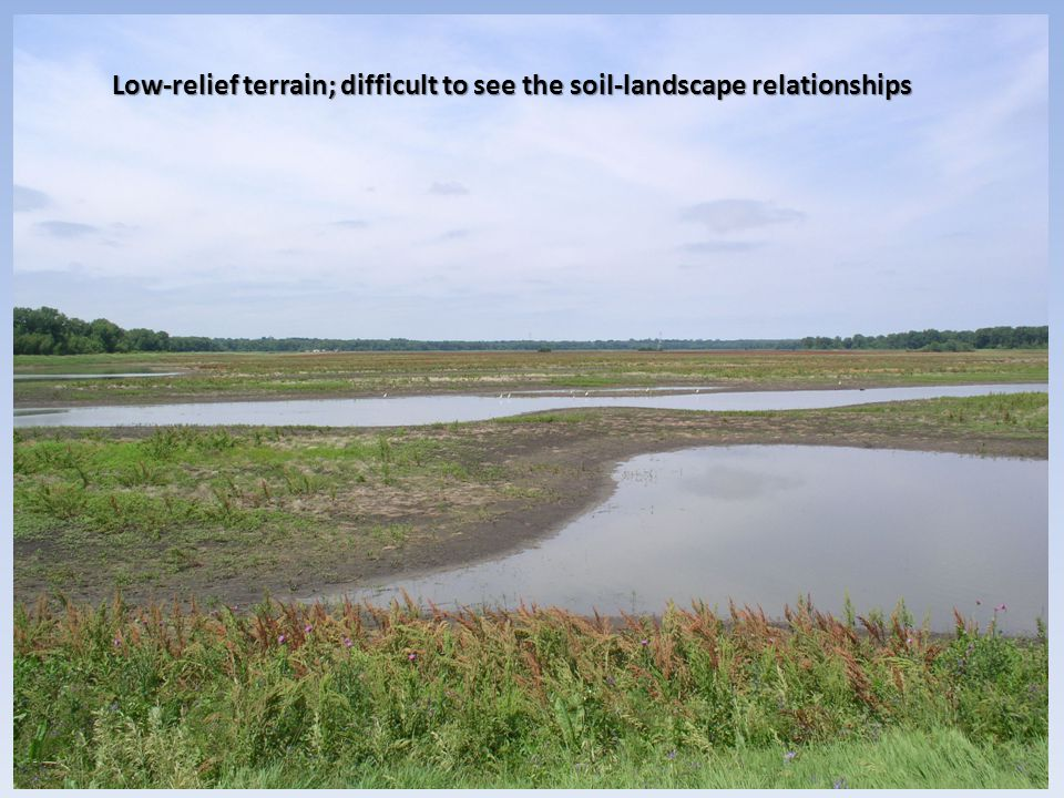 Low-relief terrain; difficult to see the soil-landscape relationships