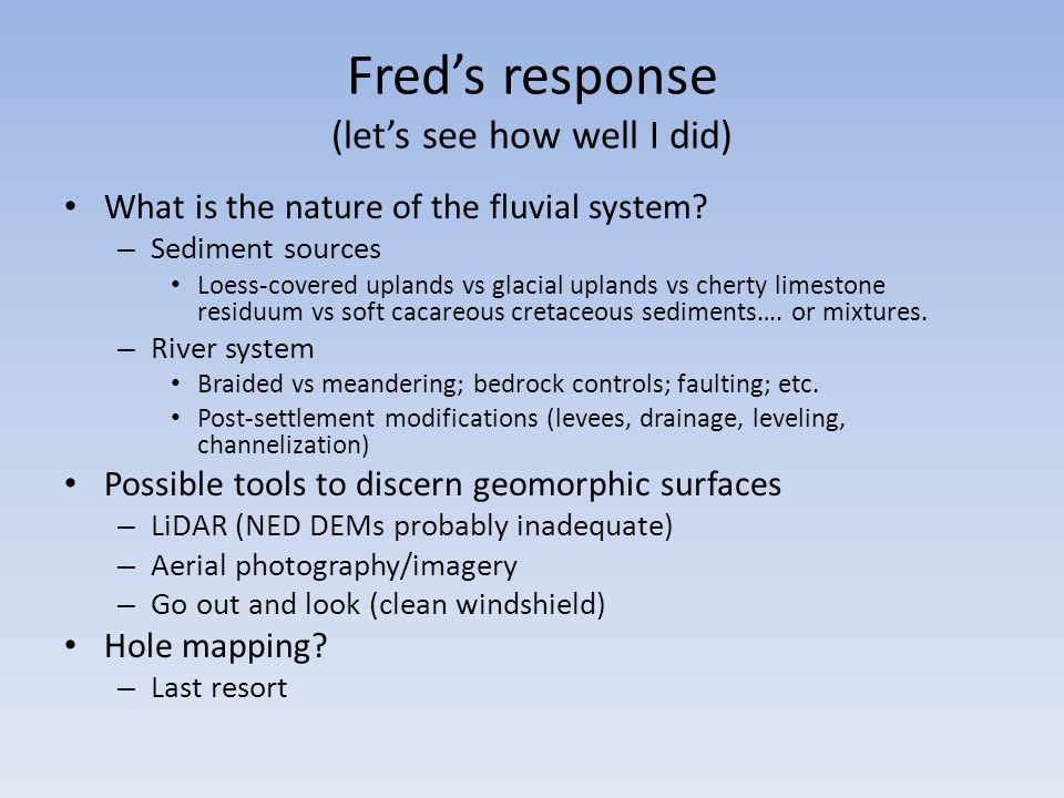 Fred's response (let's see how well I did) What is the nature of the fluvial system.