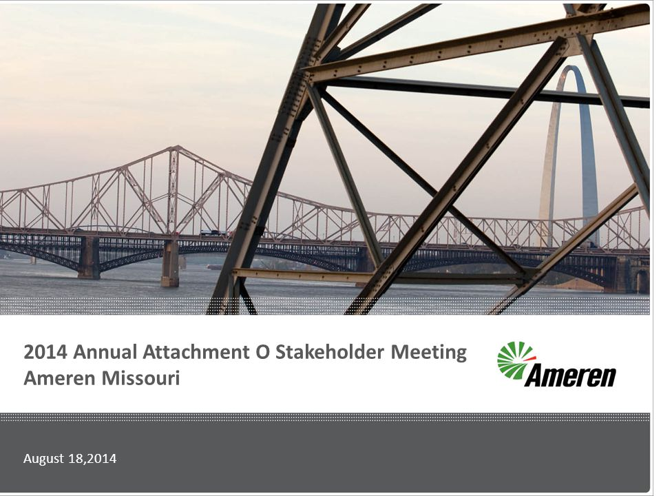 2014 Annual Attachment O Stakeholder Meeting Ameren Missouri August 18,2014