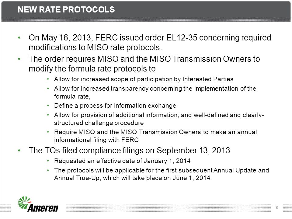 10 NEW RATE PROTOCOLS On March 20, 2014, FERC issued order ER13-2379 concerning additional required modifications to MISO rate protocols.
