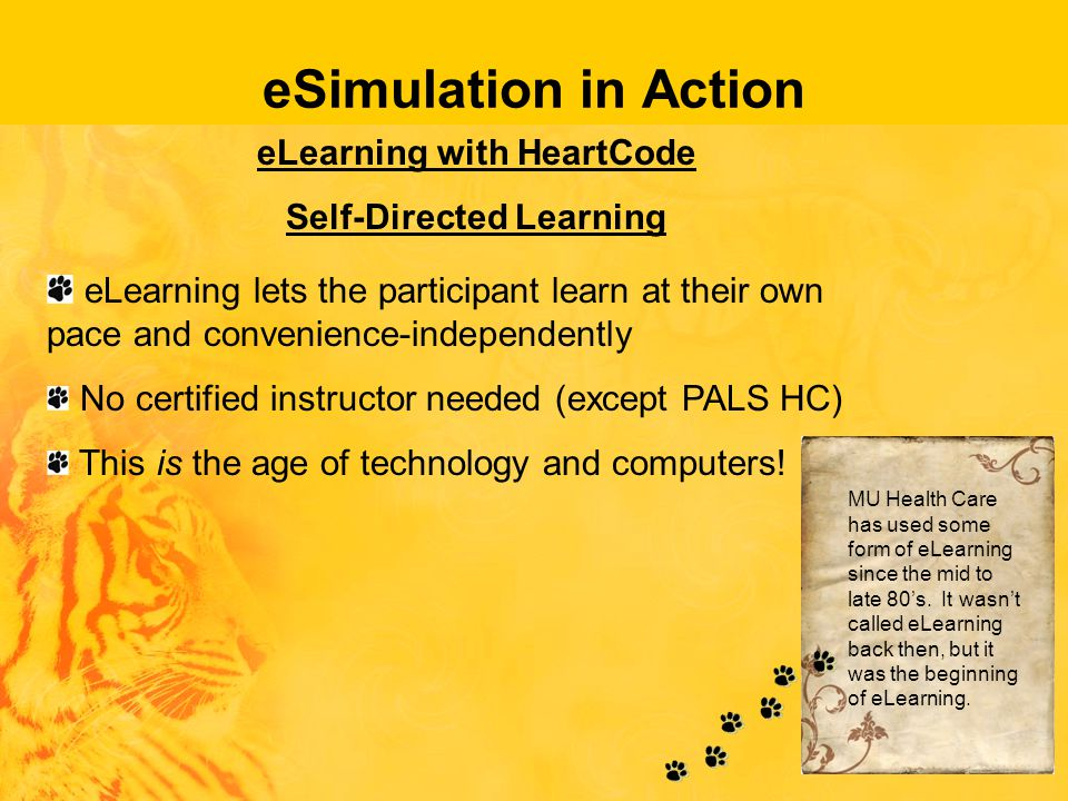 eSimulation in Action eLearning with HeartCode Self-Directed Learning eLearning lets the participant learn at their own pace and convenience-independently No certified instructor needed (except PALS HC) This is the age of technology and computers.