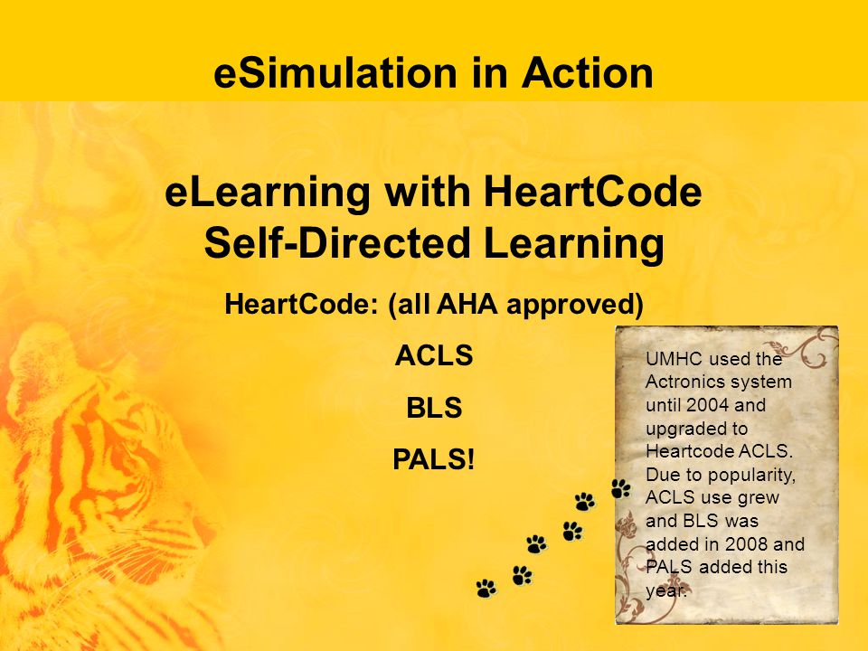 eSimulation in Action eLearning with HeartCode Self-Directed Learning HeartCode: (all AHA approved) ACLS BLS PALS.