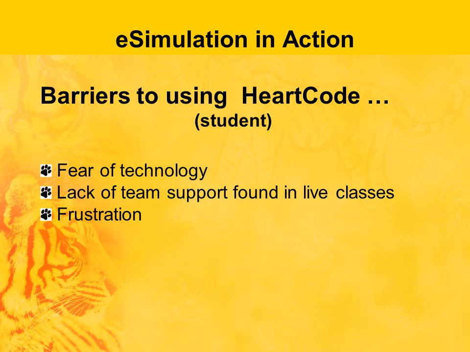 eSimulation in Action Barriers to using HeartCode … (student) Fear of technology Lack of team support found in live classes Frustration
