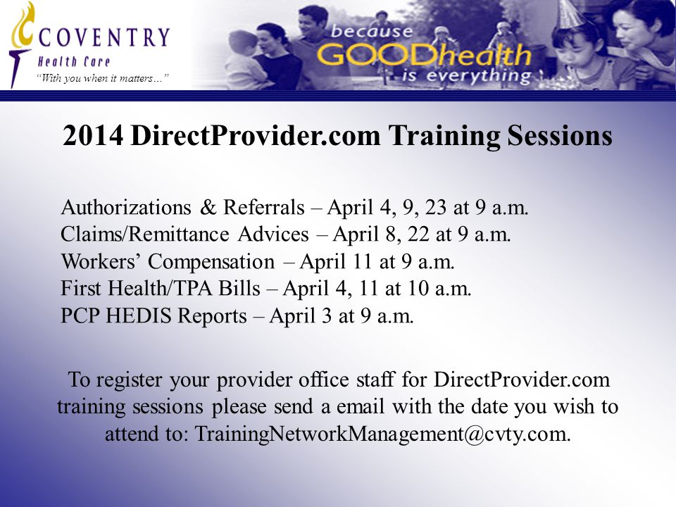 With you when it matters… 2014 DirectProvider.com Training Sessions Authorizations & Referrals – April 4, 9, 23 at 9 a.m.