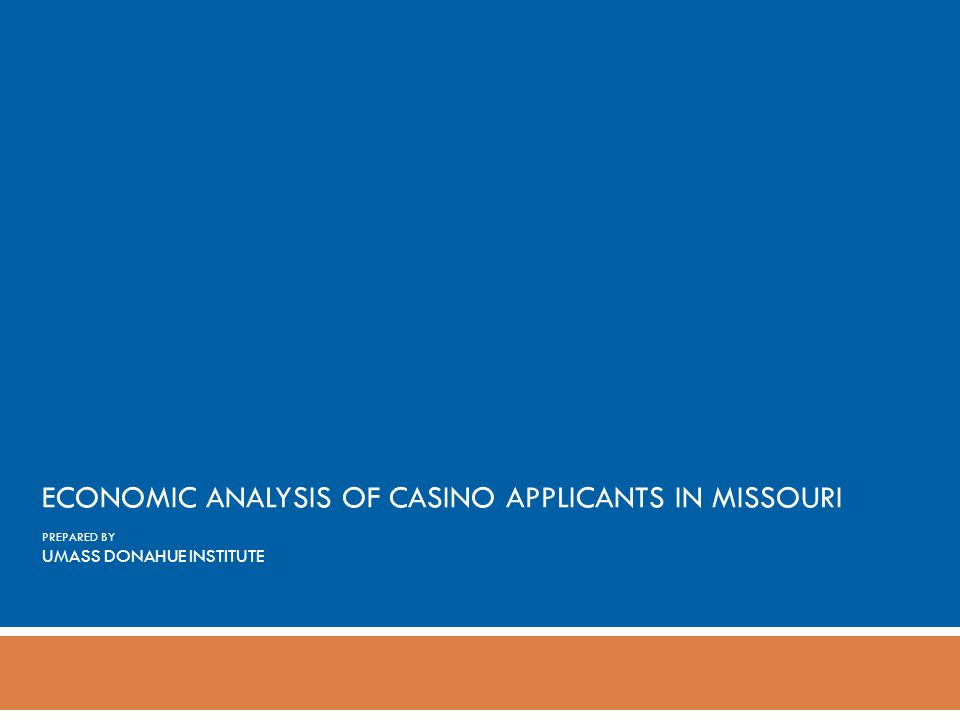 ECONOMIC ANALYSIS OF CASINO APPLICANTS IN MISSOURI PREPARED BY UMASS DONAHUE INSTITUTE