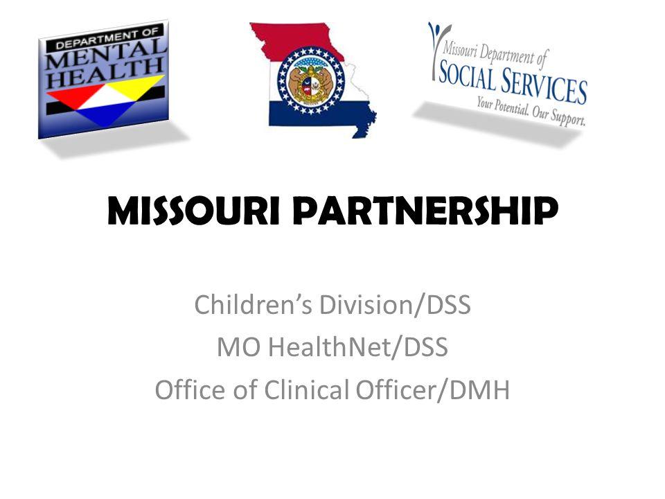MISSOURI PARTNERSHIP Children's Division/DSS MO HealthNet/DSS Office of Clinical Officer/DMH