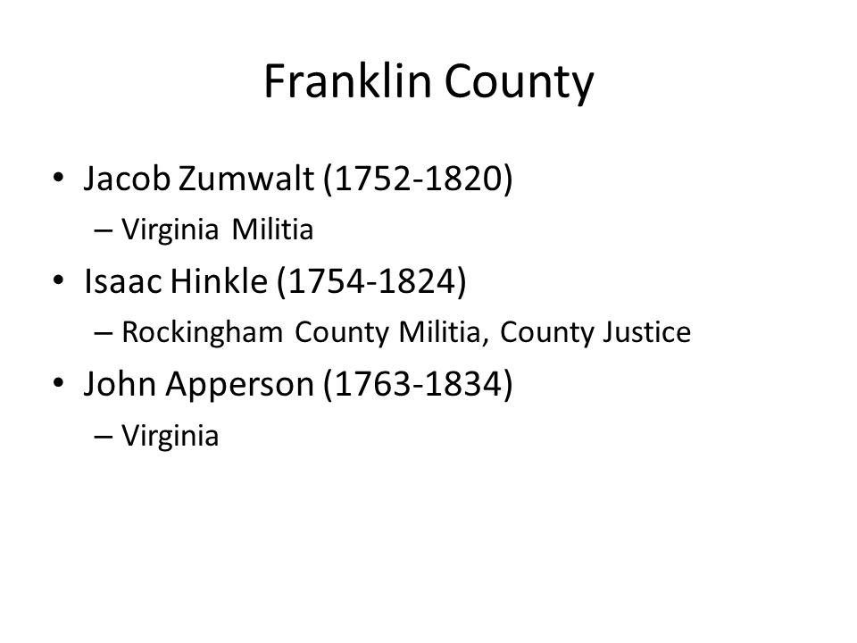 Franklin County Jacob Zumwalt (1752-1820) – Virginia Militia Isaac Hinkle (1754-1824) – Rockingham County Militia, County Justice John Apperson (1763-
